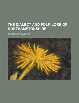 Book The Dialect and Folk-lore of Northamptonshire by Thomas Sternberg