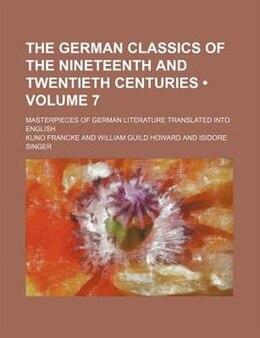 Book The German Classics Of The Nineteenth And Twentieth Centuries (volume 7); Masterpieces Of German… by Kuno Francke