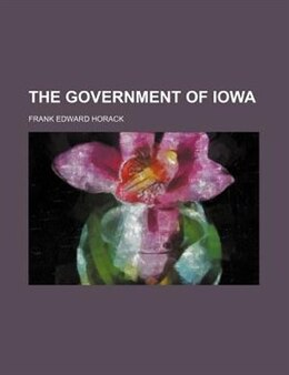 Book The Government of Iowa by Frank Edward Horack