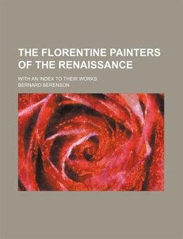 Book The Florentine painters of the renaissance; with an index to their works by Bernard Berenson