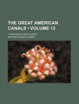 Book The Great American Canals (volume 13); Y Archer Butler Hulbert by Archer Butler Hulbert