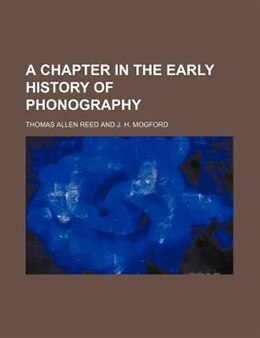Book A Chapter In The Early History Of Phonography by Thomas Allen Reed