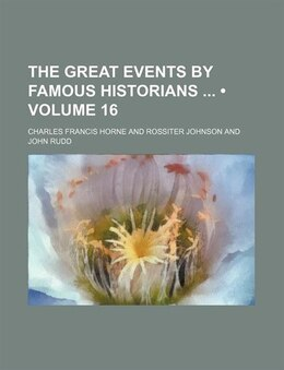 Book The Great Events By Famous Historians (volume 16) by Charles Francis Horne