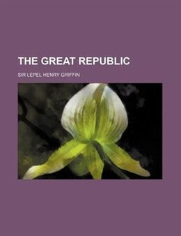 Book The Great Republic by Sir Lepel Henry Griffin
