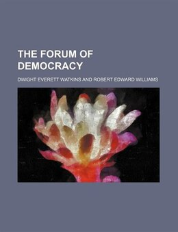 Book The Forum of Democracy by Dwight Everett Watkins