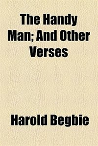 Book The Handy Man; And Other Verses by Harold Begbie