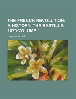Book The French Revolution: a History: The bastille. 1870 by Thomas Carlyle