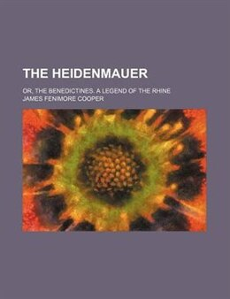 Book The Heidenmauer; Or, The Benedictines. A Legend Of The Rhine by James Fenimore Cooper