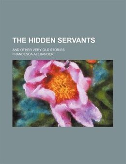 Book The Hidden Servants; And Other Very Old Stories by Francesca Alexander