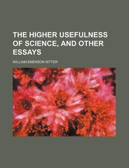 Book The Higher Usefulness of Science, and Other Essays by William Emerson Ritter