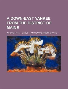 Book A Down-east Yankee From The District Of Maine by Windsor Pratt Daggett