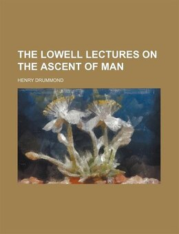 Book The Lowell lectures on the ascent of man by Henry Drummond