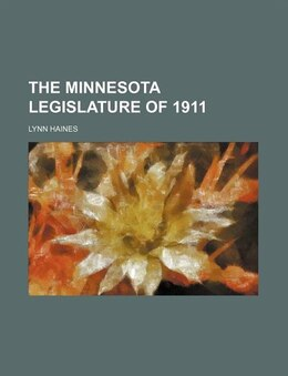 Book The Minnesota Legislature of 1911 by Lynn Haines
