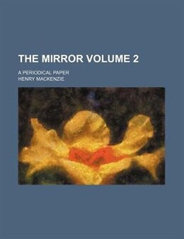 Book The Mirror; A Periodical Paper Volume 2 by Henry Mackenzie