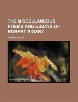 Book The Miscellaneous Poems And Essays Of Robert Bigsby by Robert Bigsby