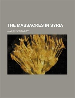 Book The Massacres in Syria by James Lewis Farley