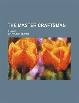 Book The Master Craftsman; A Novel by Sir Walter Besant