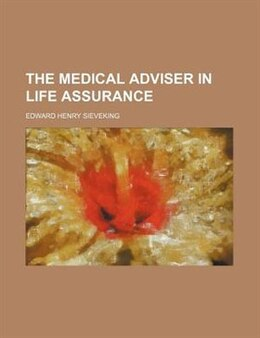 Book The Medical Adviser in Life Assurance by Edward Henry Sieveking