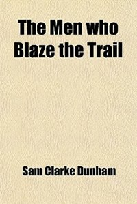 Book The Men who Blaze the Trail by Sam Clarke Dunham