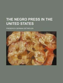 Book The Negro press in the United States by Frederick German Detweiler