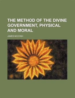 Book The Method of the Divine Government, Physical and Moral by James Mccosh