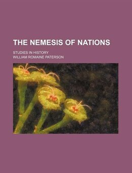 Book The Nemesis Of Nations; Studies In History by William Romaine Paterson