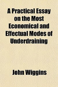 Book A Practical Essay On The Most Economical And Effectual Modes Of Underdraining by John Wiggins
