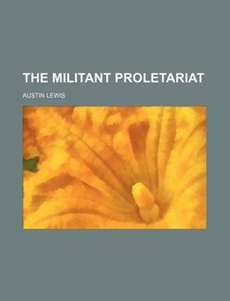 Book The Militant Proletariat by Austin Lewis