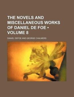 Book The Novels And Miscellaneous Works Of Daniel De Foe (volume 8) by Daniel Defoe