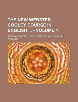Book The New Webster-cooley Course In English (volume 1) by Alice Woodworth Cooley