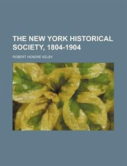 Book The New York Historical Society, 1804-1904 by Robert Hendre Kelby