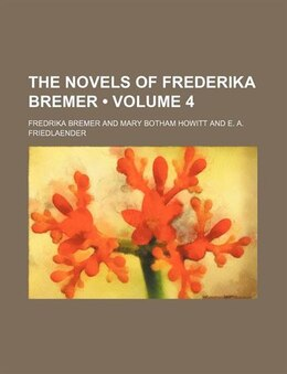 Book The Novels Of Frederika Bremer (volume 4) by Fredrika Bremer