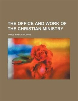 Book The Office and Work of the Christian Ministry by James Mason Hoppin