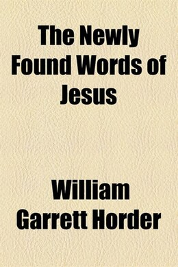 Book The Newly Found Words of Jesus by William Garrett Horder