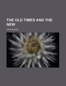 Book The Old Times and the New by John Blaikie