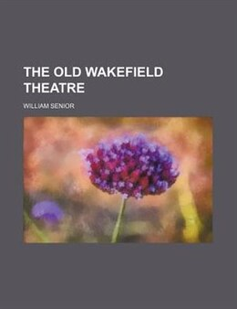 Book The Old Wakefield Theatre by William Senior