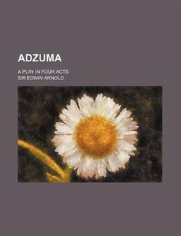 Book Adzuma; A Play In Four Acts by Sir Edwin Arnold