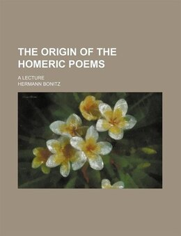 Book The Origin Of The Homeric Poems; A Lecture by Hermann Bonitz