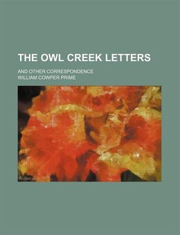 Book The Owl Creek Letters; And Other Correspondence by William Cowper Prime