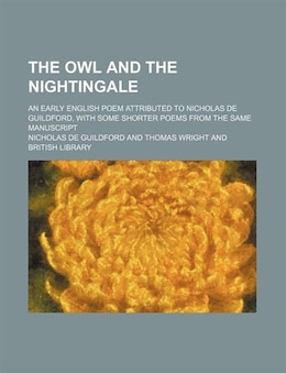 Book The Owl And The Nightingale; An Early English Poem Attributed To Nicholas De Guildford, With Some… by Nicholas De Guildford