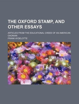 Book The Oxford Stamp, And Other Essays; Articles From The Educational Creed Of An American Oxonian by Frank Aydelotte
