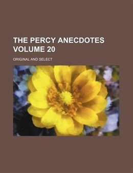 Book The Percy Anecdotes; Original And Select Volume 20 by Sholto Anonymous