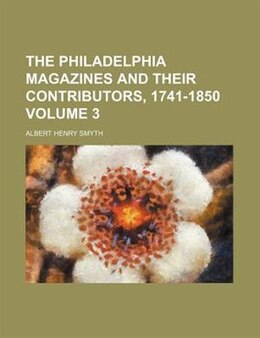 Book The Philadelphia Magazines and Their Contributors, 1741-1850 by Albert Henry Smyth