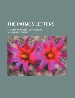 Book The Patmos Letters; Applied To Modern Christendom by John Lorne Campbell