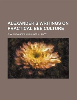 Book Alexander's Writings On Practical Bee Culture by E. W. Alexander
