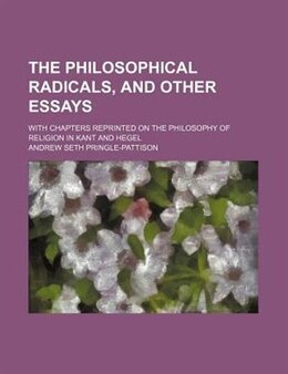 Book The Philosophical Radicals, And Other Essays; With Chapters Reprinted On The Philosophy Of Religion… by Andrew Seth Pringle-pattison