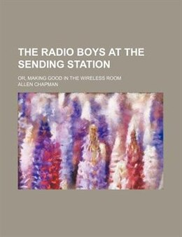 Book The Radio Boys at the Sending Station by Allen Chapman
