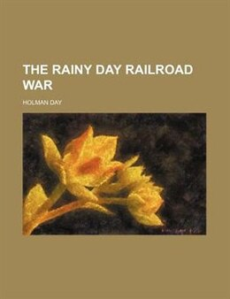 Book The Rainy Day Railroad War by Holman Day