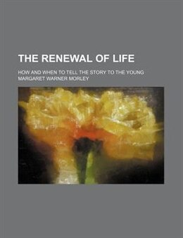 Book The Renewal of Life by Margaret Warner Morley