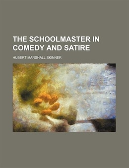 Book The Schoolmaster in Comedy and Satire by Hubert Marshall Skinner